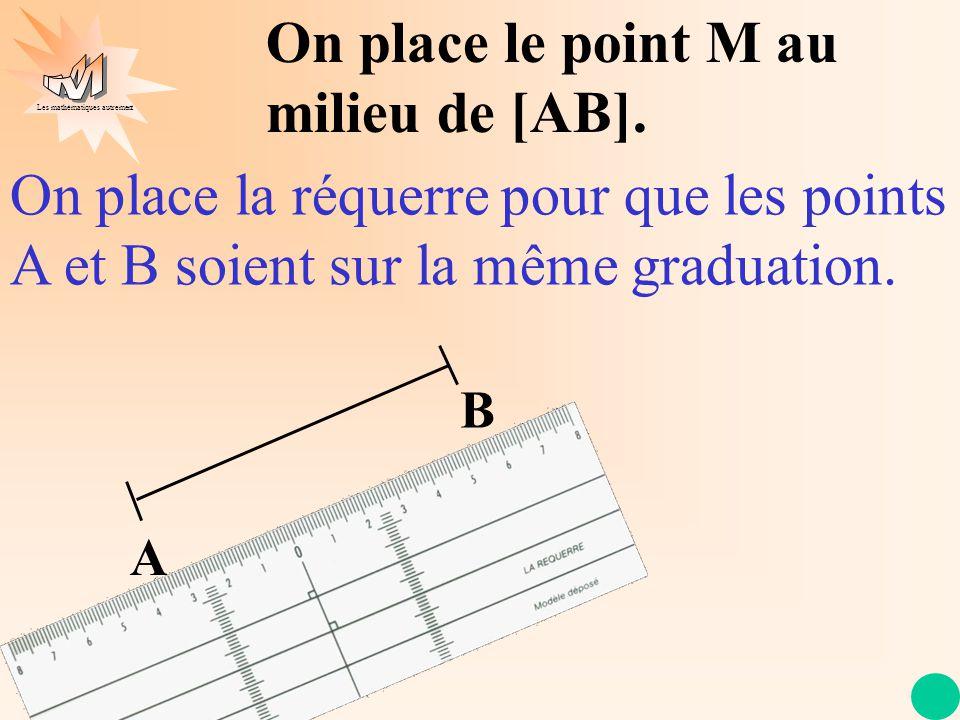 On place le point M au milieu de [AB].